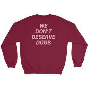 """Jac Vanek """"We Don't Deserve Dogs"""" Sweatshirt"""